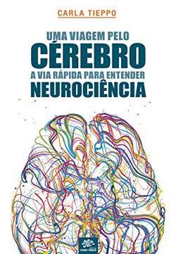 Uma viagem pelo cérebro: A via rápida para entender neurociência